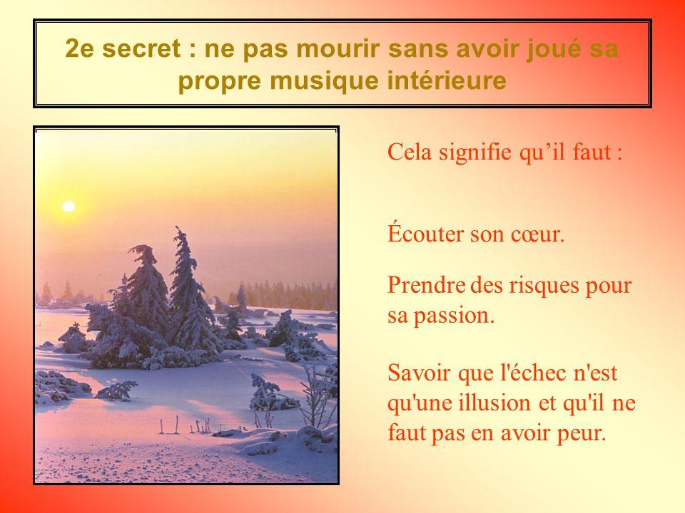 2e secret : ne pas mourir sans avoir joué sa propre musique intérieure Écouter son cœur.
