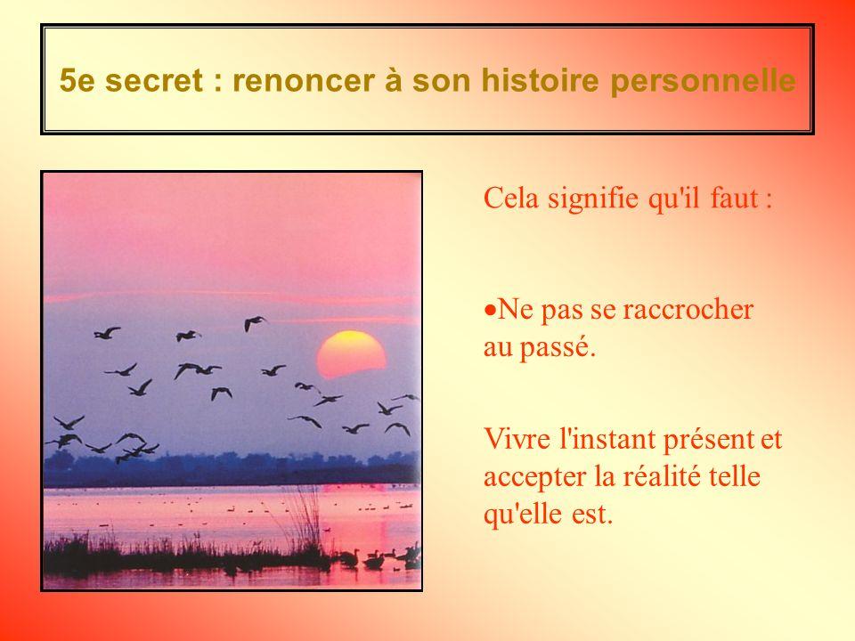 5e secret : renoncer à son histoire personnelle Ne pas se raccrocher au passé.