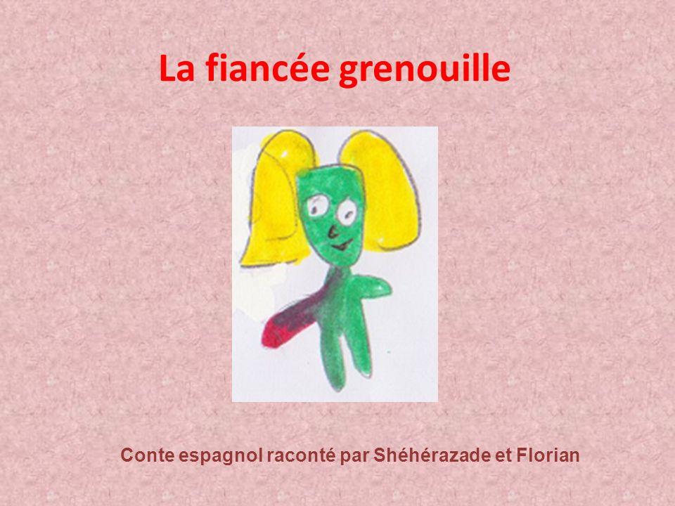 La fiancée grenouille Conte espagnol raconté par Shéhérazade et Florian