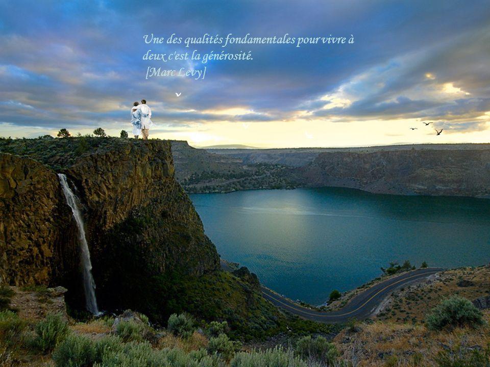 Une des qualités fondamentales pour vivre à deux c est la générosité. [Marc Levy]