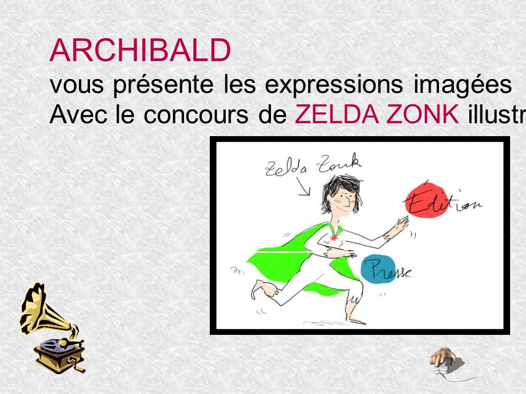 ARCHIBALD vous présente les expressions imagées Avec le concours de ZELDA ZONK illustratrice