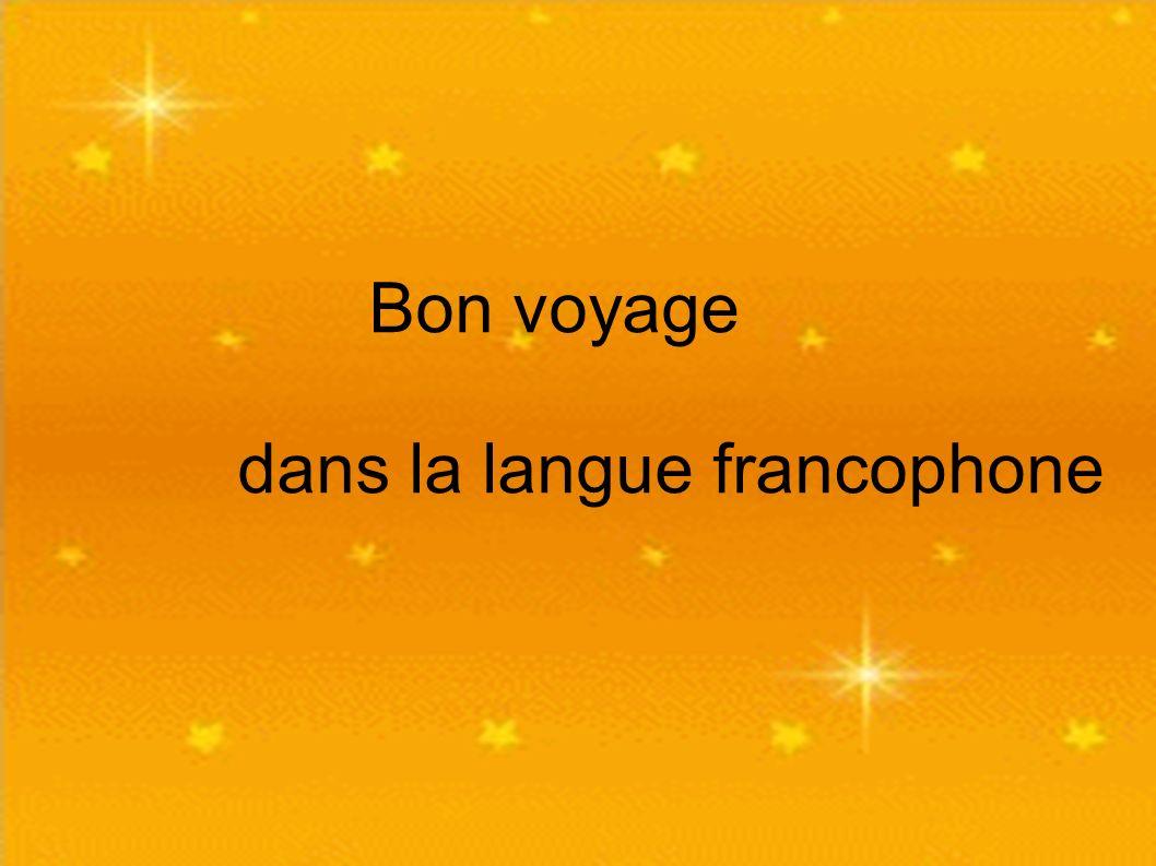 Bon voyage dans la langue francophone