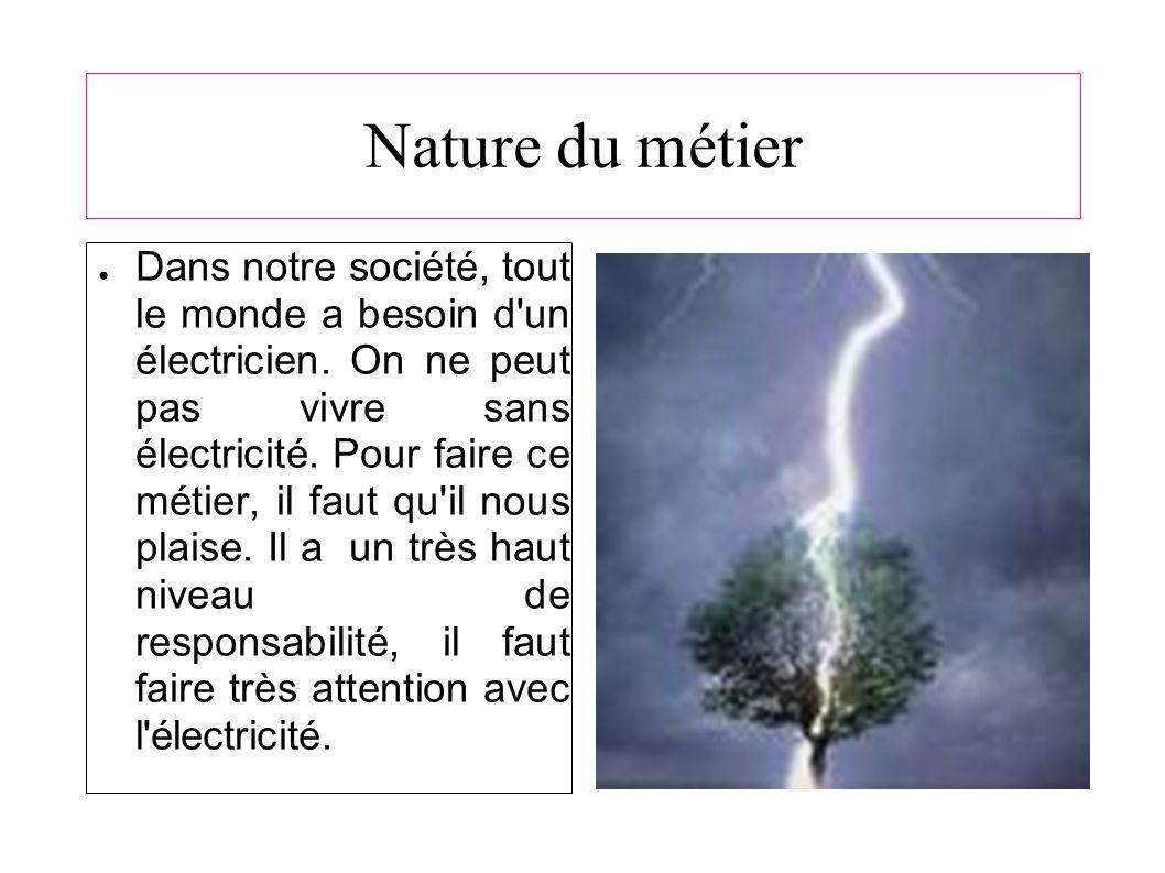 Nature du métier Dans notre société, tout le monde a besoin d un électricien.