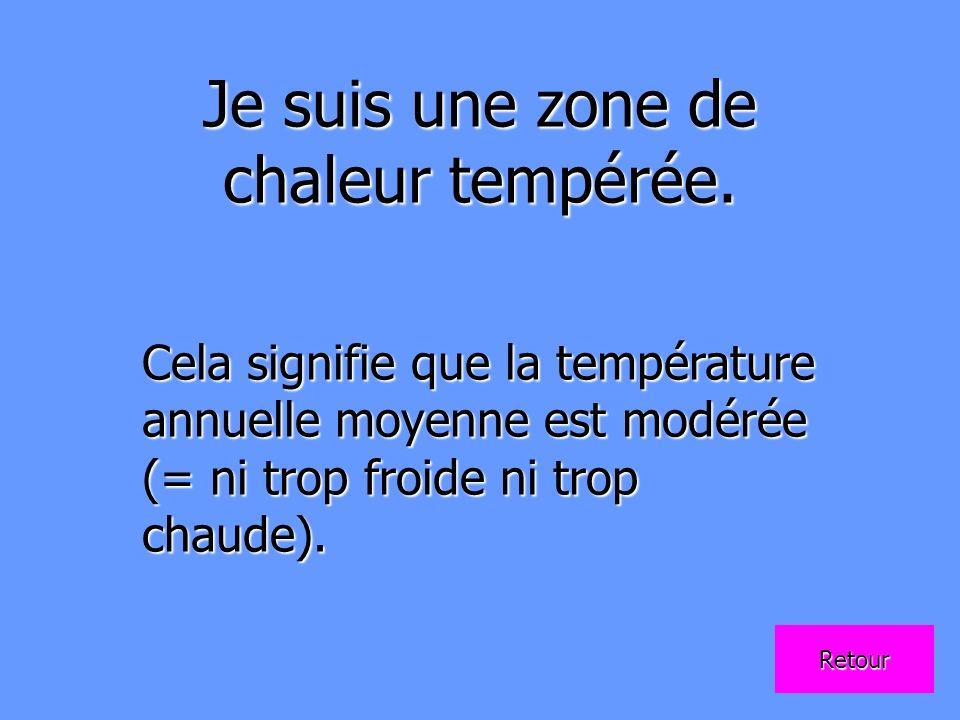 Je suis une zone de chaleur tempérée. Cela signifie que la température annuelle moyenne est modérée (= ni trop froide ni trop chaude). Retour