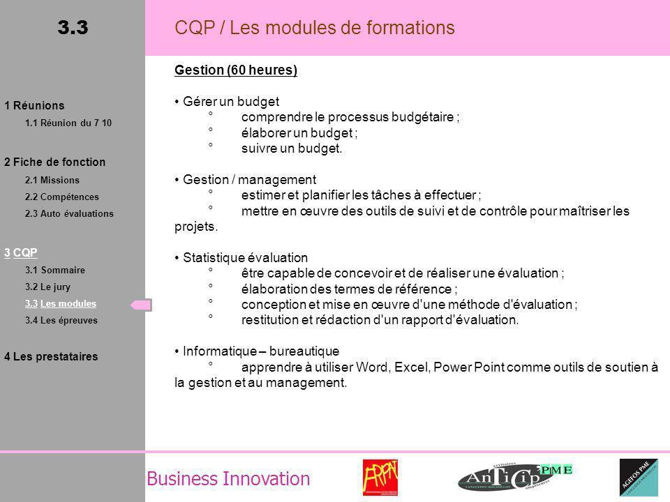 Business Innovation 3.3 CQP / Les modules de formations Gestion (60 heures) Gérer un budget °comprendre le processus budgétaire ; °élaborer un budget ; °suivre un budget.
