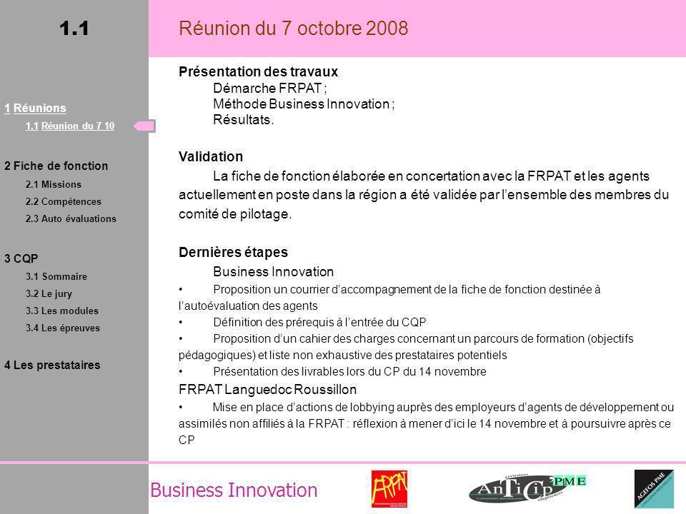 Business Innovation 1.1 Réunion du 7 octobre 2008 Présentation des travaux Démarche FRPAT ; Méthode Business Innovation ; Résultats.