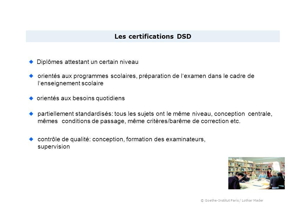 © Goethe-Institut Paris / Lothar Mader Les certifications DSD Diplômes attestant un certain niveau orientés aux programmes scolaires, préparation de l