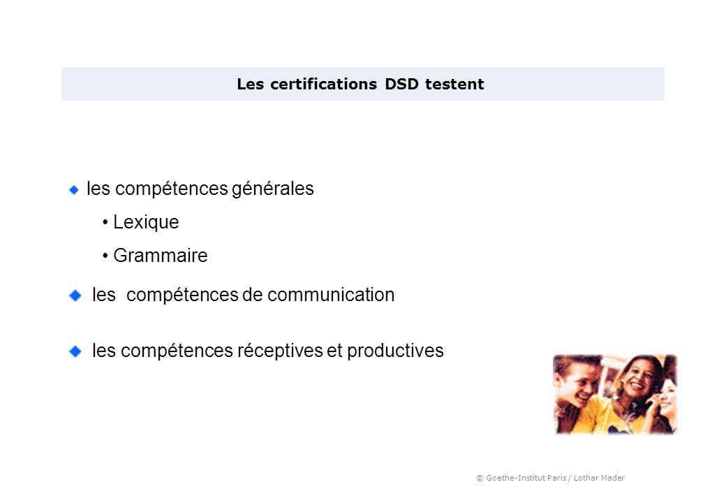 © Goethe-Institut Paris / Lothar Mader Les certifications DSD testent les compétences générales Lexique Grammaire les compétences de communication les