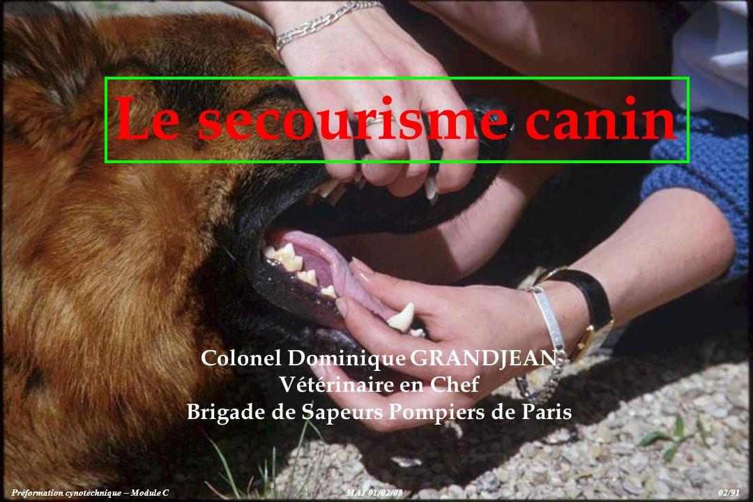 Le secourisme canin Colonel Dominique GRANDJEAN Vétérinaire en Chef Brigade de Sapeurs Pompiers de Paris Préformation cynotechnique – Module CMAJ 01/02/08 02/91