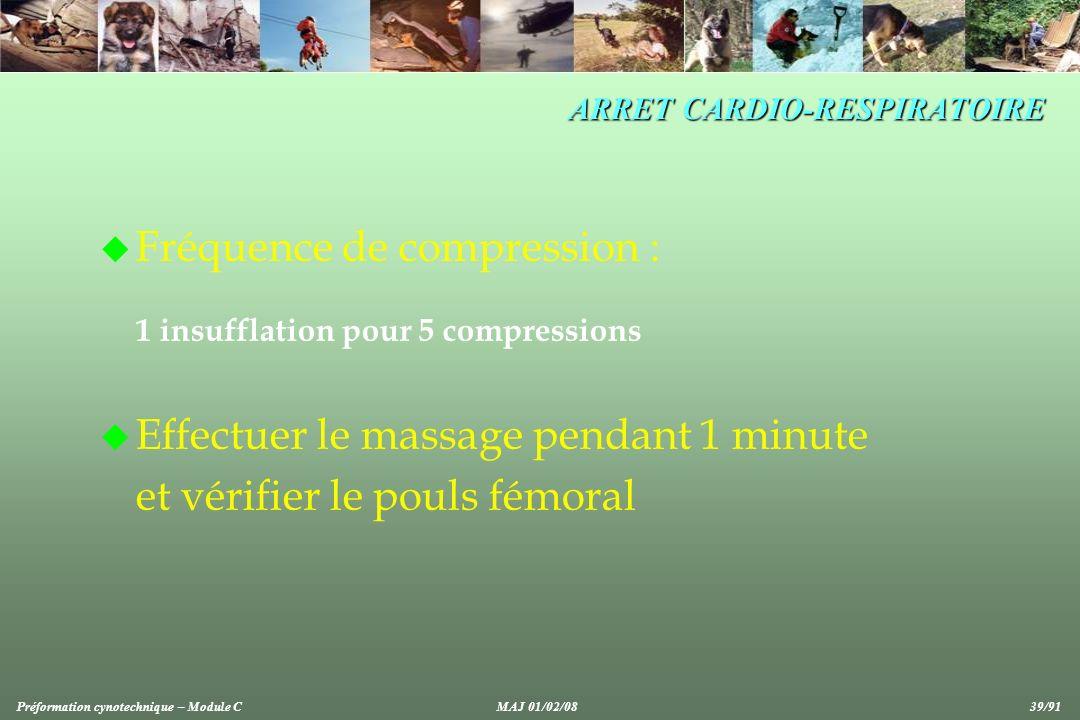 ARRET CARDIO-RESPIRATOIRE u Fréquence de compression : 1 insufflation pour 5 compressions u Effectuer le massage pendant 1 minute et vérifier le pouls fémoral Préformation cynotechnique – Module CMAJ 01/02/08 39/91