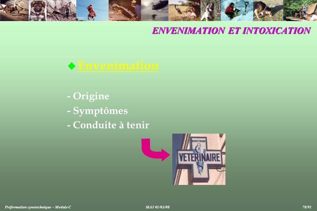 u Envenimation - Origine - Symptômes - Conduite à tenir ENVENIMATION ET INTOXICATION Préformation cynotechnique – Module CMAJ 01/02/08 78/91
