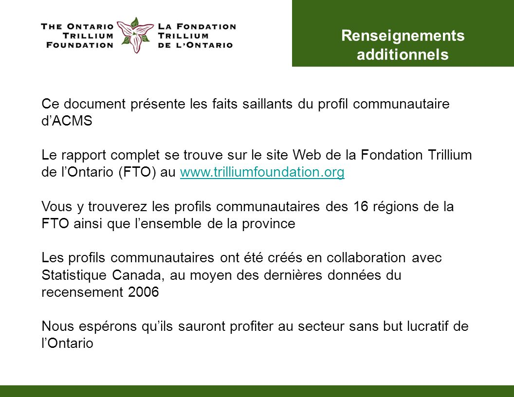 Renseignements additionnels Ce document présente les faits saillants du profil communautaire dACMS Le rapport complet se trouve sur le site Web de la