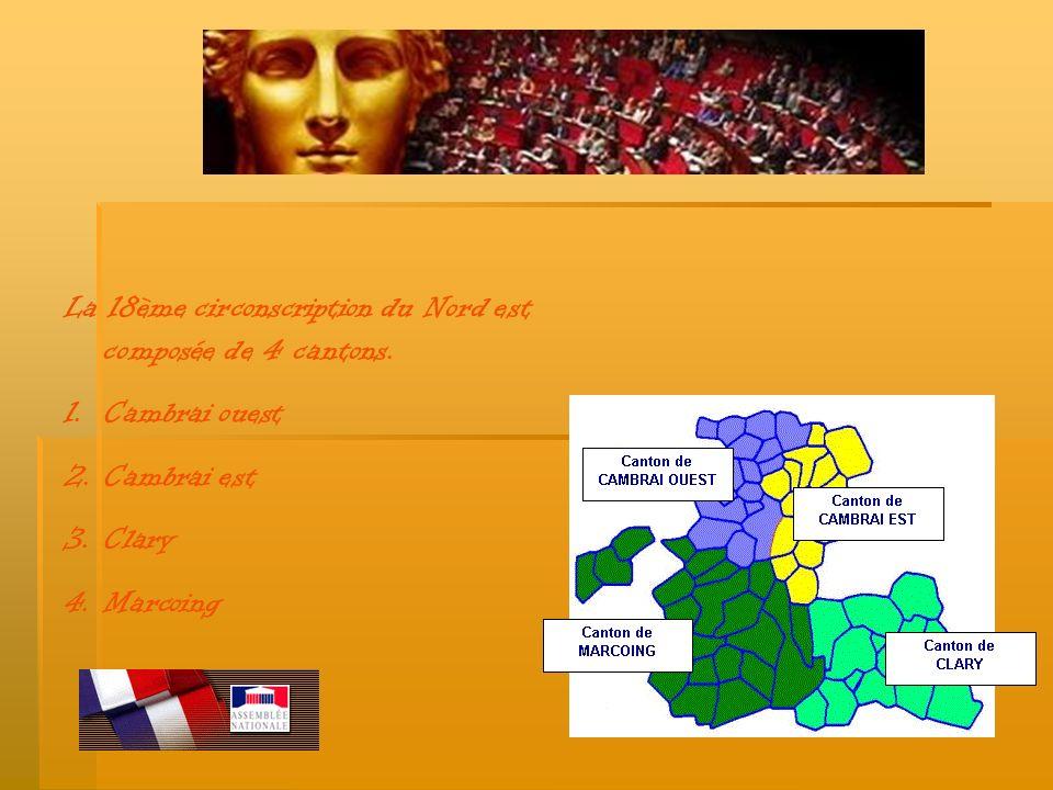 La 18ème circonscription du Nord est composée de 4 cantons. 1.Cambrai ouest 2.Cambrai est 3.Clary 4.Marcoing