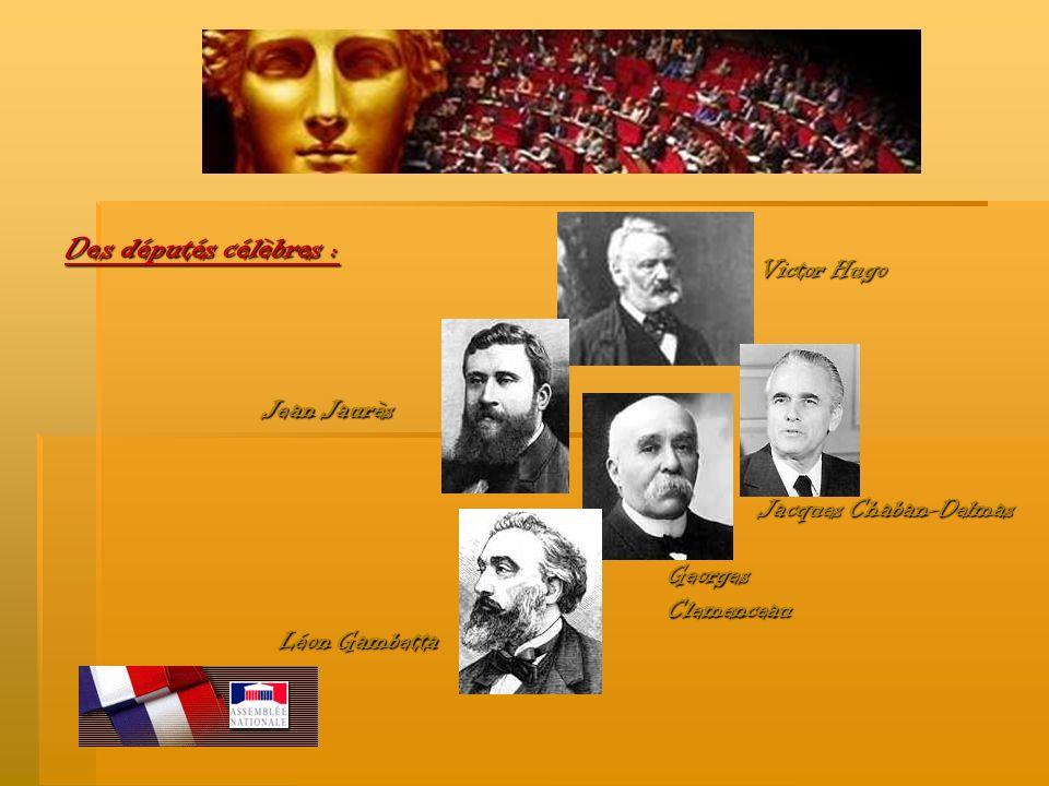 Des députés célèbres : Victor Hugo Léon Gambetta Jean Jaurès Georges Clemenceau Jacques Chaban-Delmas