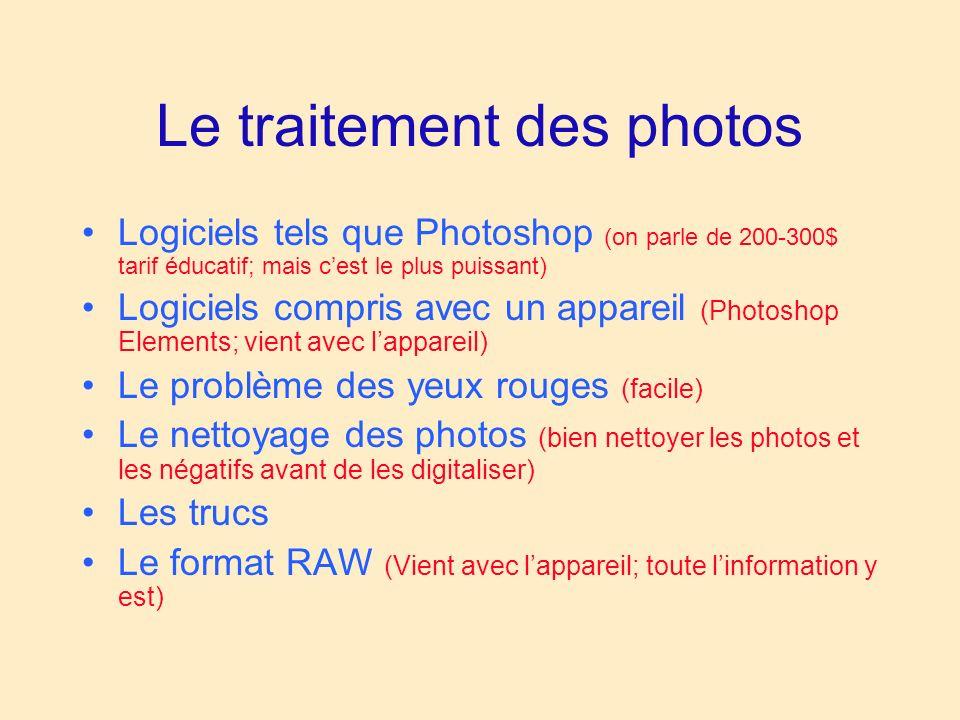 Le traitement des photos Logiciels tels que Photoshop (on parle de 200-300$ tarif éducatif; mais cest le plus puissant) Logiciels compris avec un appareil (Photoshop Elements; vient avec lappareil) Le problème des yeux rouges (facile) Le nettoyage des photos (bien nettoyer les photos et les négatifs avant de les digitaliser) Les trucs Le format RAW (Vient avec lappareil; toute linformation y est)