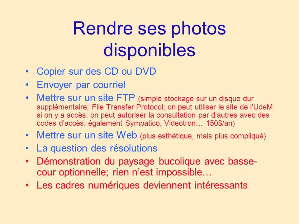 Rendre ses photos disponibles Copier sur des CD ou DVD Envoyer par courriel Mettre sur un site FTP (simple stockage sur un disque dur supplémentaire;