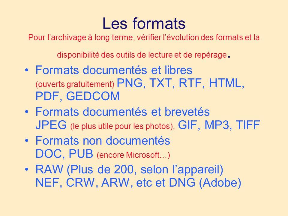 Les formats Pour larchivage à long terme, vérifier lévolution des formats et la disponibilité des outils de lecture et de repérage. Formats documentés