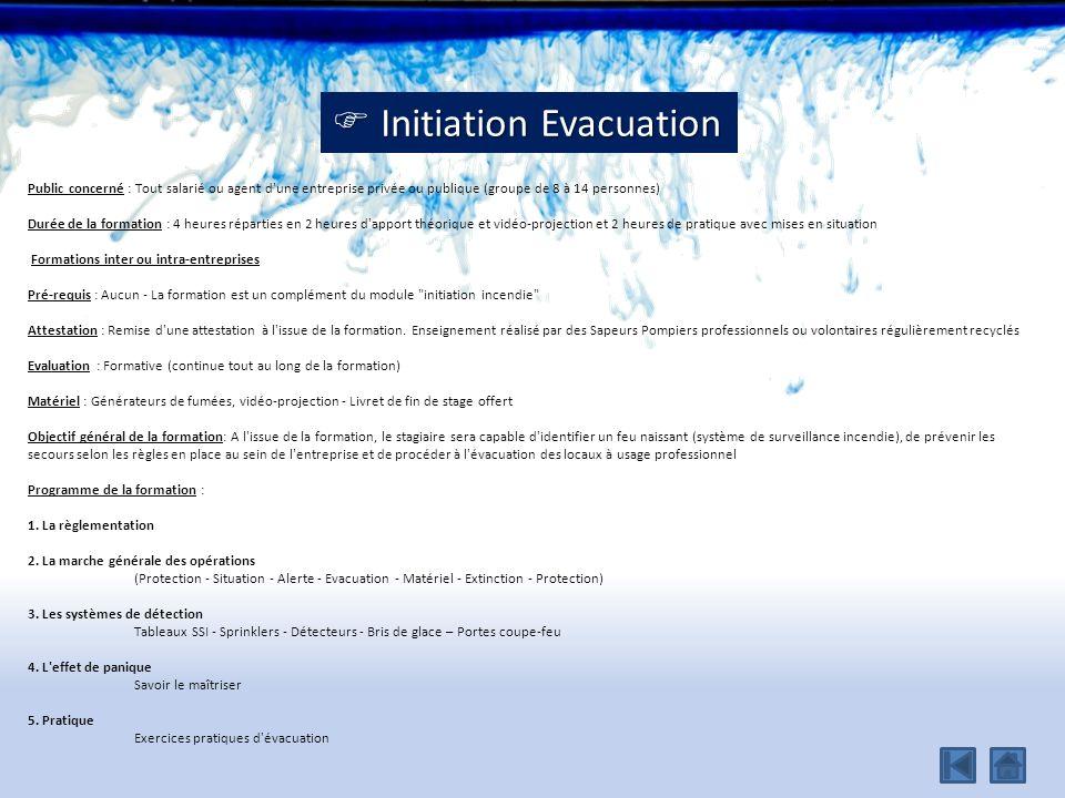 Initiation Evacuation Initiation Evacuation Public concerné : Tout salarié ou agent d'une entreprise privée ou publique (groupe de 8 à 14 personnes) D