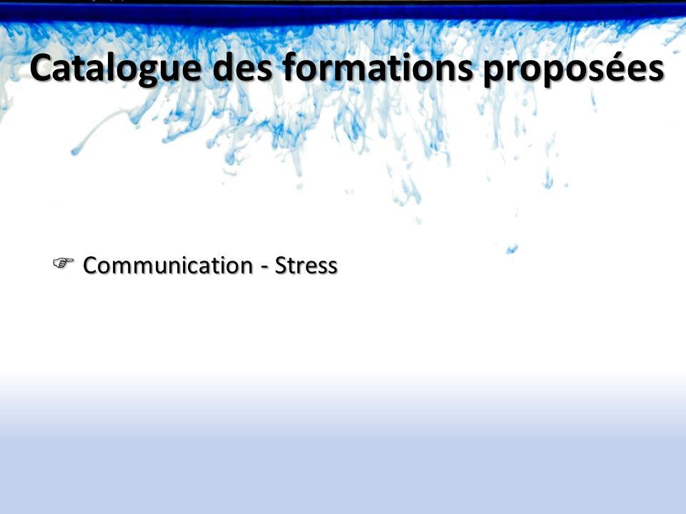 Communication - Stress Communication - Stress Catalogue des formations proposées
