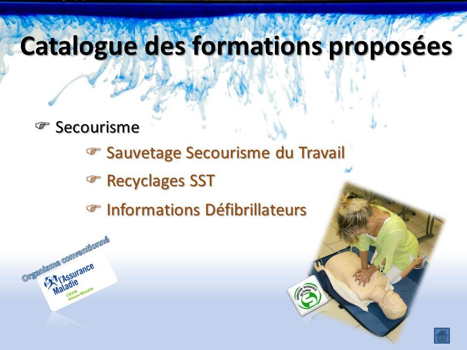 Secourisme Secourisme Catalogue des formations proposées Sauvetage Secourisme du Travail Sauvetage Secourisme du Travail Recyclages SST Recyclages SST