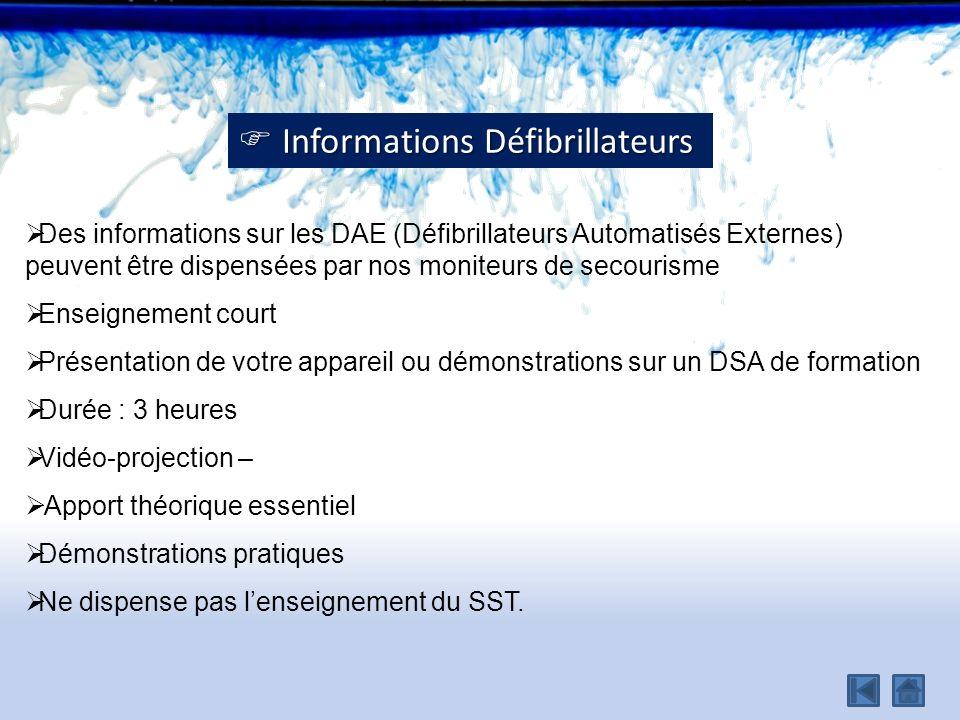 Des informations sur les DAE (Défibrillateurs Automatisés Externes) peuvent être dispensées par nos moniteurs de secourisme Enseignement court Présent