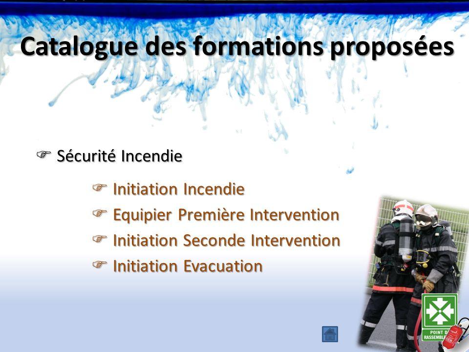 Sécurité Incendie Sécurité Incendie Catalogue des formations proposées Initiation Incendie Initiation Incendie Equipier Première Intervention Equipier
