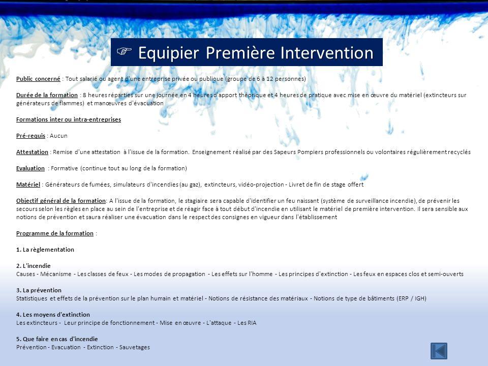 Equipier Première Intervention Equipier Première Intervention Public concerné : Tout salarié ou agent d'une entreprise privée ou publique (groupe de 6