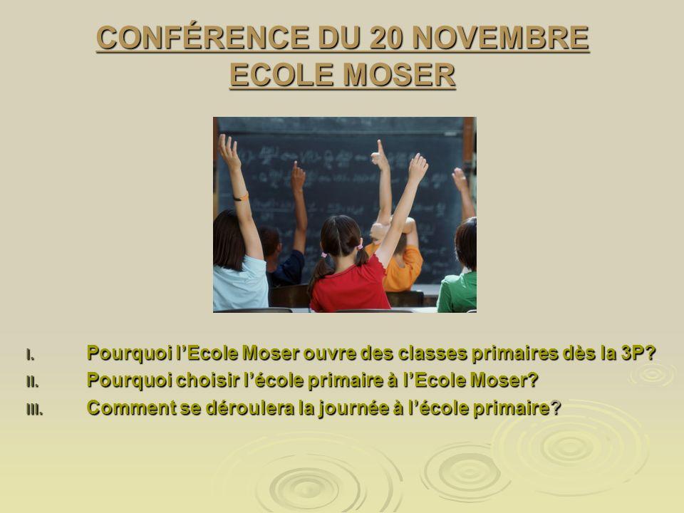 CONFÉRENCE DU 20 NOVEMBRE ECOLE MOSER I. Pourquoi lEcole Moser ouvre des classes primaires dès la 3P? II. Pourquoi choisir lécole primaire à lEcole Mo