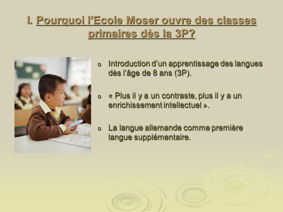 I. Pourquoi lEcole Moser ouvre des classes primaires dès la 3P.