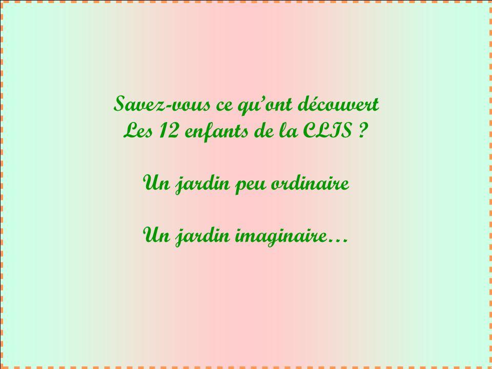 Savez-vous ce quont découvert Les 12 enfants de la CLIS .