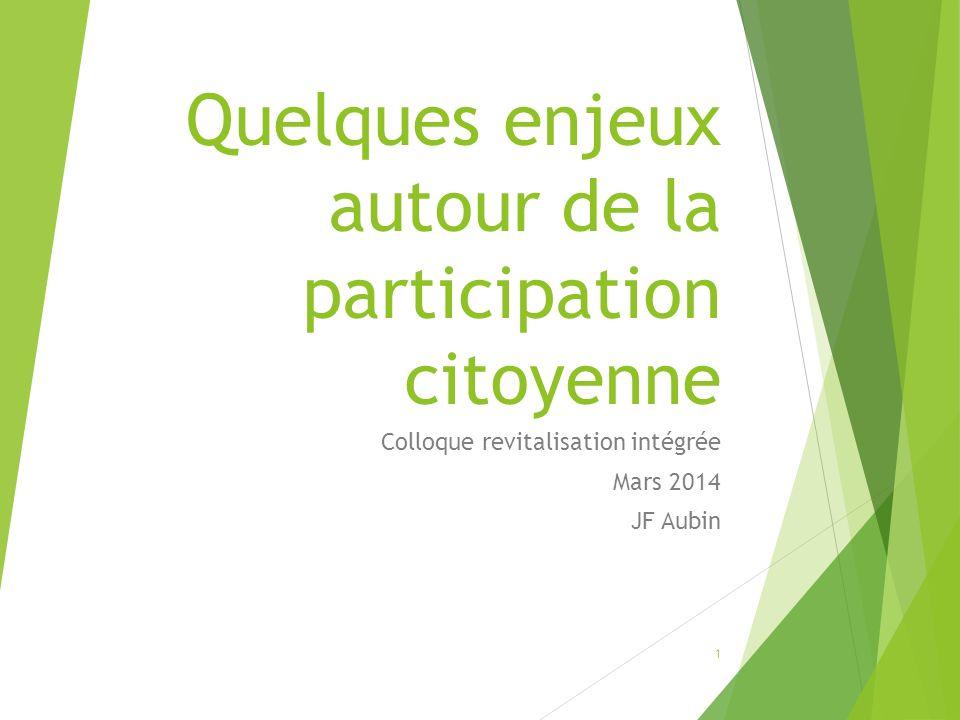Quelques enjeux autour de la participation citoyenne Colloque revitalisation intégrée Mars 2014 JF Aubin 1