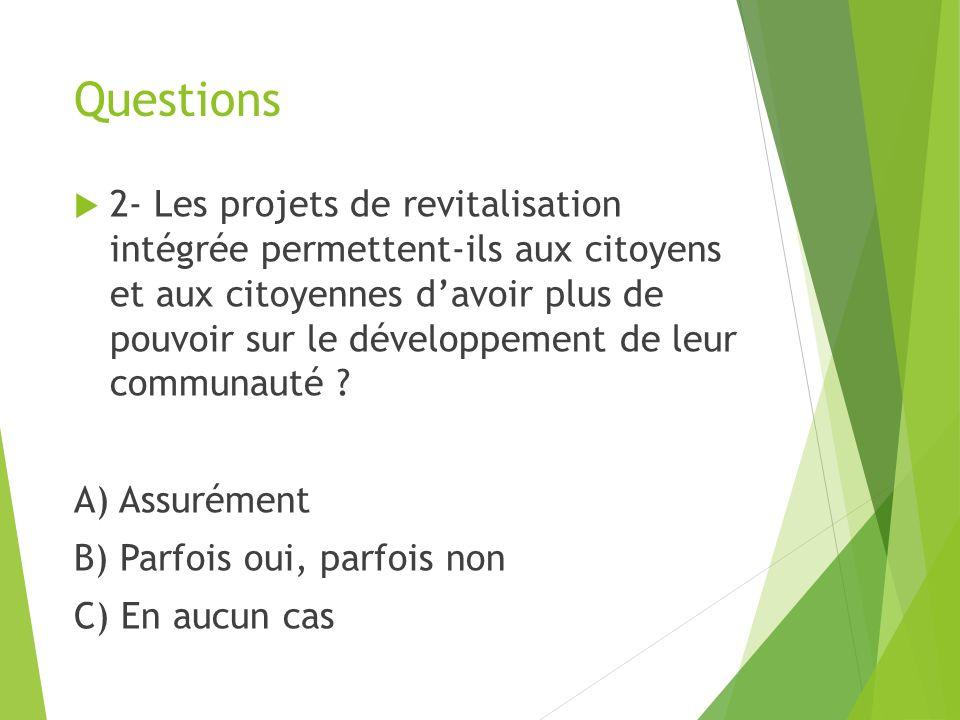 Questions 2- Les projets de revitalisation intégrée permettent-ils aux citoyens et aux citoyennes davoir plus de pouvoir sur le développement de leur communauté .