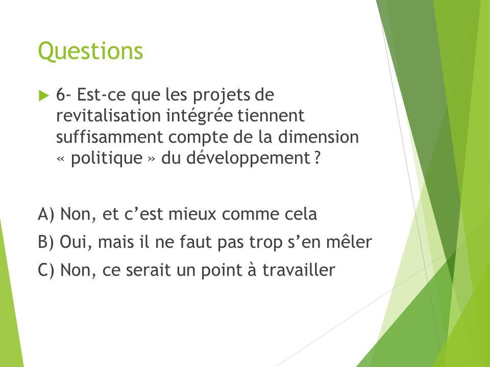 Questions 6- Est-ce que les projets de revitalisation intégrée tiennent suffisamment compte de la dimension « politique » du développement .