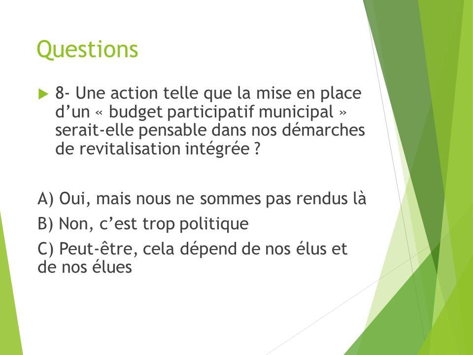 Questions 8- Une action telle que la mise en place dun « budget participatif municipal » serait-elle pensable dans nos démarches de revitalisation intégrée .