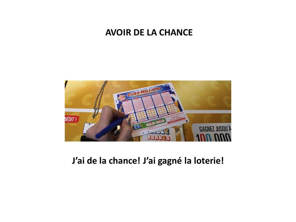 AVOIR DE LA CHANCE Jai de la chance! Jai gagné la loterie!
