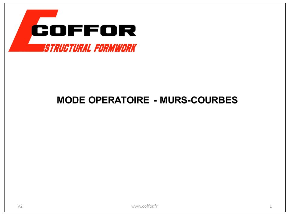 TABLE DES MATIERES www.coffor.fr2V2 MODE OPERATOIRE – MURS COURBES