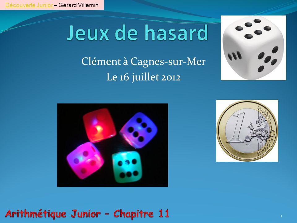 Clément à Cagnes-sur-Mer Le 16 juillet 2012 1 Découverte Junior Découverte Junior – Gérard Villemin