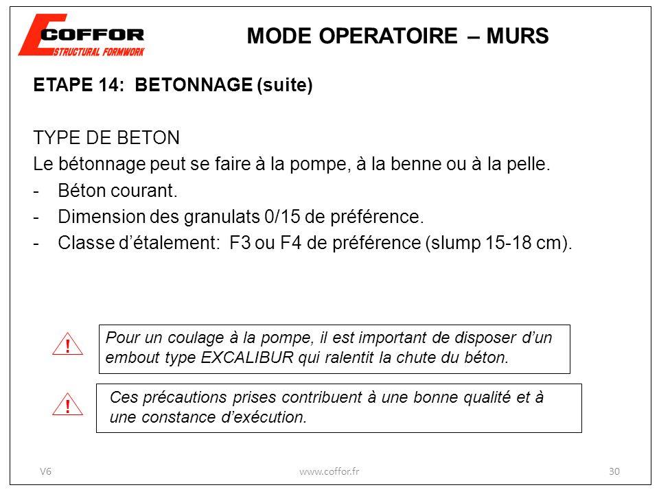 ETAPE 14: BETONNAGE (suite) TYPE DE BETON Le bétonnage peut se faire à la pompe, à la benne ou à la pelle. -Béton courant. -Dimension des granulats 0/
