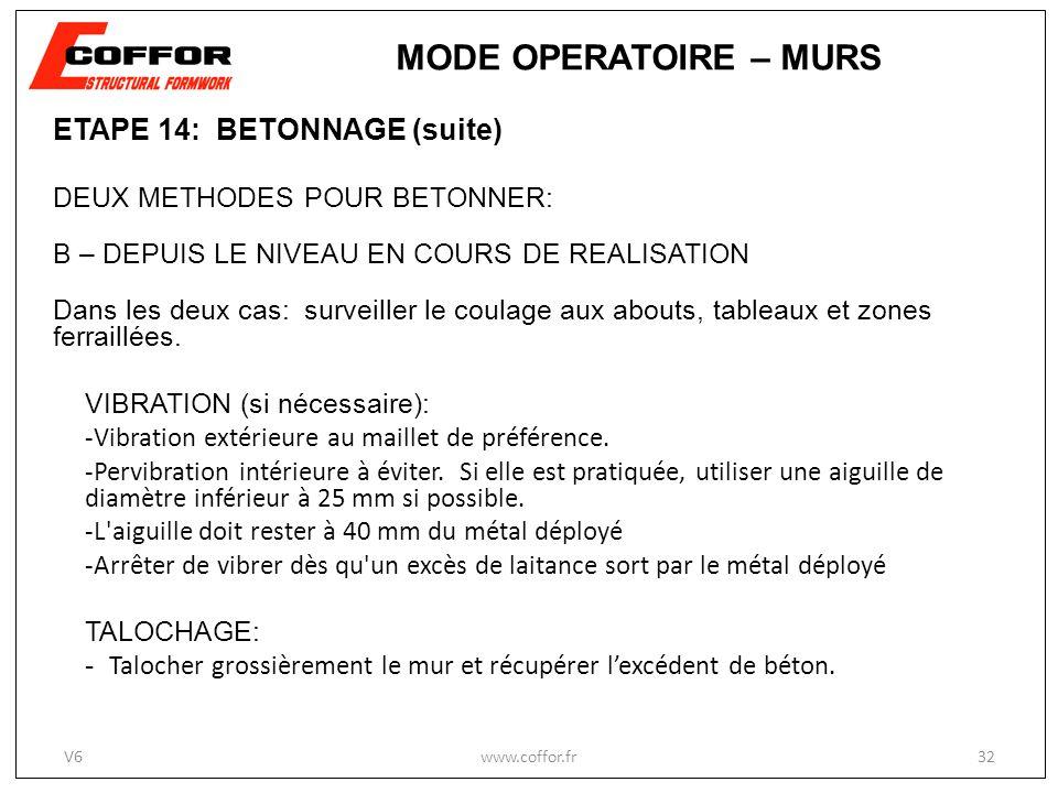 ETAPE 14: BETONNAGE (suite) DEUX METHODES POUR BETONNER: B – DEPUIS LE NIVEAU EN COURS DE REALISATION Dans les deux cas: surveiller le coulage aux abouts, tableaux et zones ferraillées.