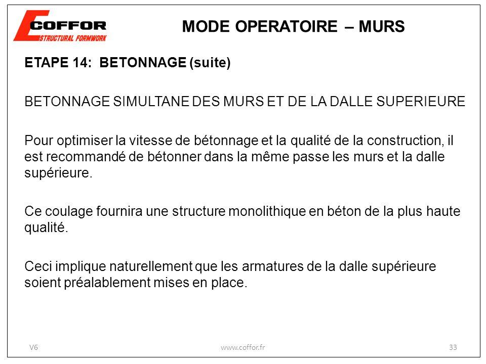ETAPE 14: BETONNAGE (suite) BETONNAGE SIMULTANE DES MURS ET DE LA DALLE SUPERIEURE Pour optimiser la vitesse de bétonnage et la qualité de la construc