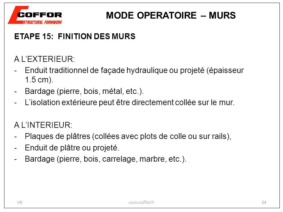 ETAPE 15: FINITION DES MURS A LEXTERIEUR: -Enduit traditionnel de façade hydraulique ou projeté (épaisseur 1.5 cm). -Bardage (pierre, bois, métal, etc