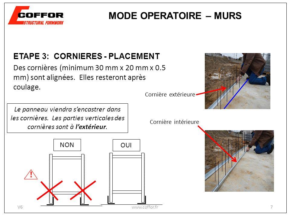 ETAPE 3: CORNIERES - PLACEMENT Des cornières (minimum 30 mm x 20 mm x 0.5 mm) sont alignées. Elles resteront après coulage. Le panneau viendra sencast