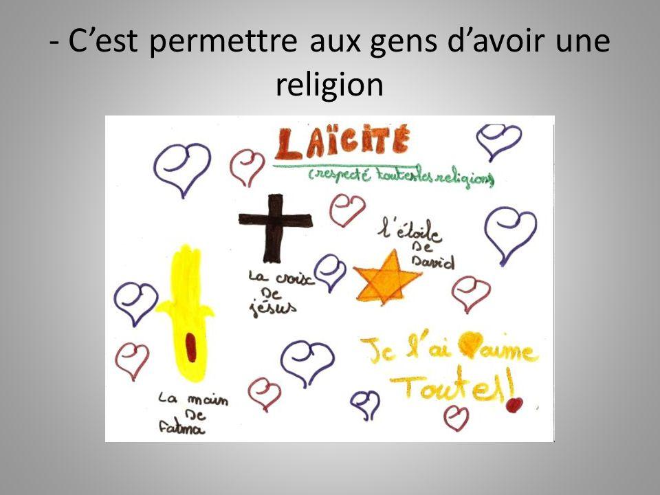 - Cest permettre aux gens davoir une religion