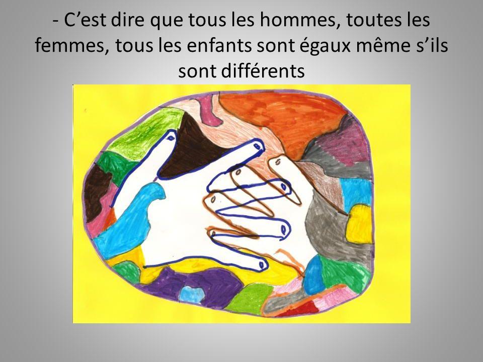 - Cest dire que tous les hommes, toutes les femmes, tous les enfants sont égaux même sils sont différents
