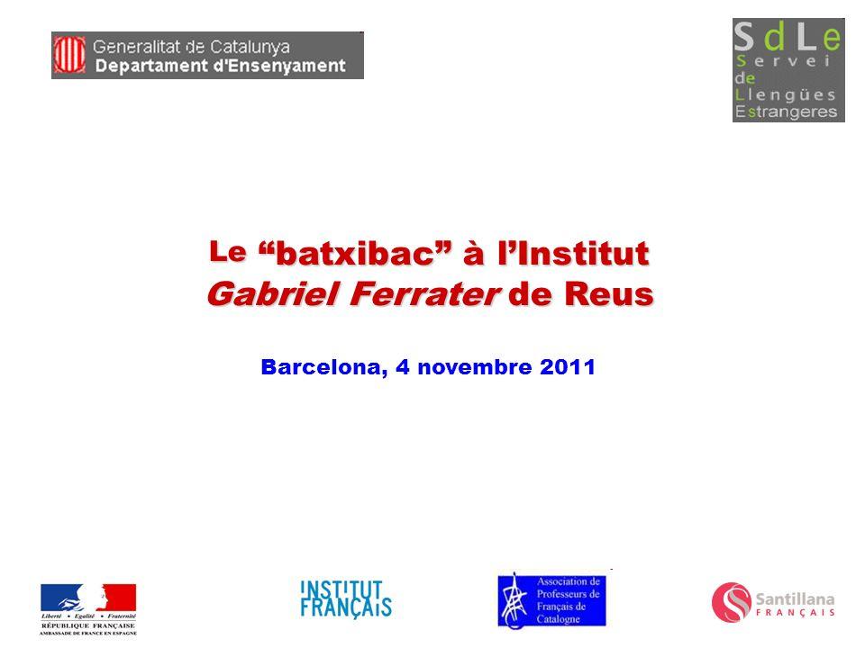 Le batxibac à lInstitut Gabriel Ferrater de Reus Barcelona, 4 novembre 2011