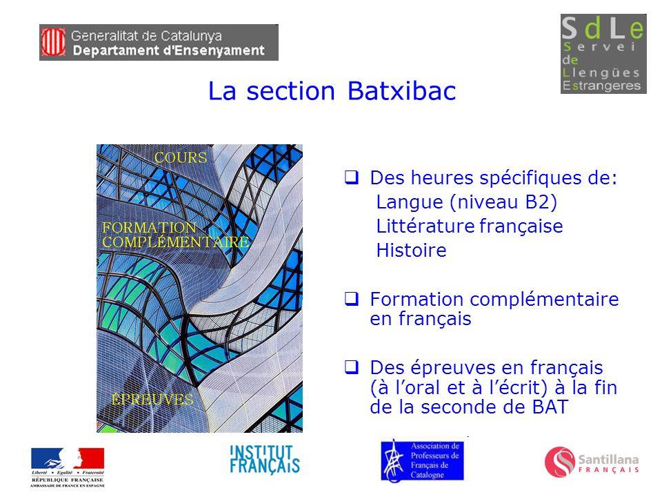 La section Batxibac Des heures spécifiques de: Langue (niveau B2) Littérature française Histoire Formation complémentaire en français Des épreuves en
