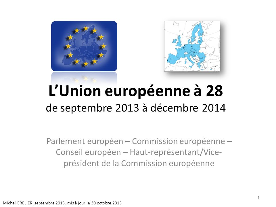 LUnion européenne à 28 de septembre 2013 à décembre 2014 Parlement européen – Commission européenne – Conseil européen – Haut-représentant/Vice- prési