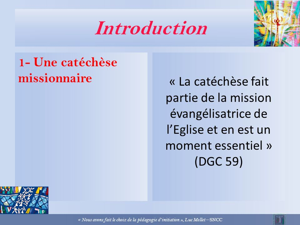 Nous avons fait le choix de la pédagogie dinitiation Journée détude de catéchèse, Leuven « Nous avons fait le choix de la pédagogie dinitiation », Luc