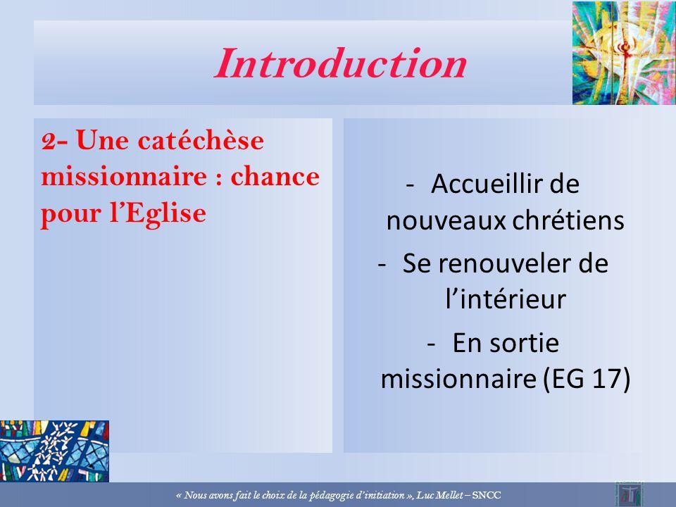Introduction 1- Une catéchèse missionnaire « La catéchèse fait partie de la mission évangélisatrice de lEglise et en est un moment essentiel » (DGC 59