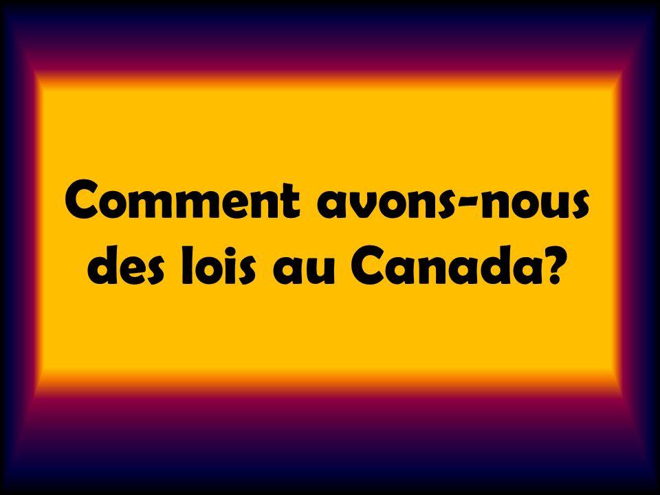 Comment avons-nous des lois au Canada?